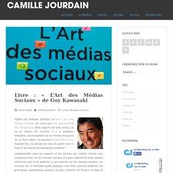 Livre : «L'Art des Médias Sociaux» de Guy KawasakiLe blog de Camille Jourdain