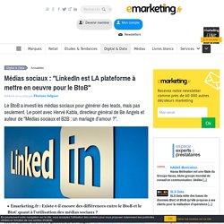 """Médias sociaux : """"LinkedIn est LA plateforme à mettre en oeuvre pour le BtoB"""""""