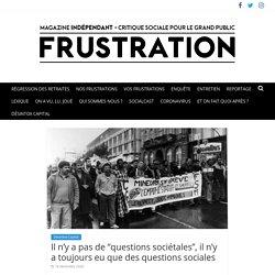 """Il n'y a pas de """"questions sociétales"""", il n'y a toujours eu que des questions sociales – FRUSTRATION"""