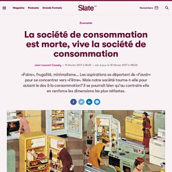 La société de consommation est morte, vive la société de consommation