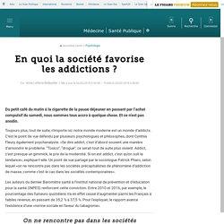 En quoi la société favorise les addictions?