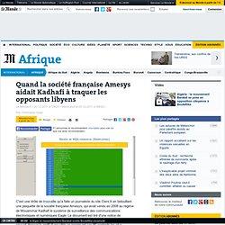 Quand la société française Amesys aidait Kadhafi à traquer les opposants libyens - Aurora