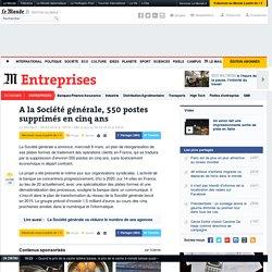A la Société générale,550 postes supprimés en cinq ans