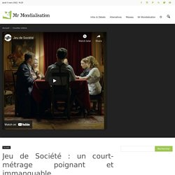 «Jeu de Société», le court-métrage poignant et immanquable de la rentrée (vidéo)