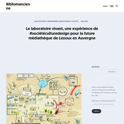 Le laboratoire vivant, une expérience de #sociétéculturedesign pour la future médiathèque de Lezoux en Auvergne. In : Bibliomancienne. Bibliomancienne.