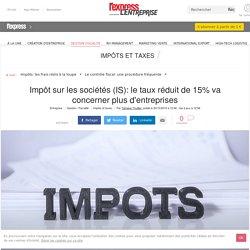Impôt sur les sociétés (IS): le taux réduit de 15% va concerner plus d'entreprises - L'Express L'Entreprise
