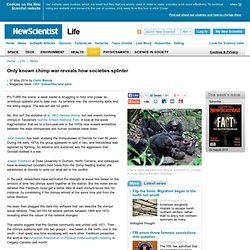 Only known chimp war reveals how societies splinter - life - 07 May 2014