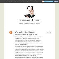 "Brendan O'Neill - Why society should never institutionalise a ""right to die"""