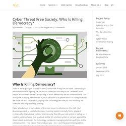 Cyber Threat Free Society: Who Is Killing Democracy?