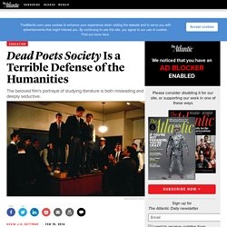 Dead Poets Society Is a Terrible Defense of the Humanities - Kevin J.H. Dettmar