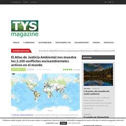 El Atlas de Justicia Ambiental nos muestra los 2.100 conflictos socioambientales activos en el mundo * TYS MagazineTYS Magazine