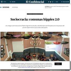 Sociocracia: Sociocracia: comunas hippies 2.0. Noticias de Sociedad
