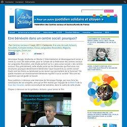 A la une Accueil Acteurs Actualités Compte-rendus Focus Languedoc-Roussillon Régions Témoignages » Etre bénévole dans un centre social: pourquoi?