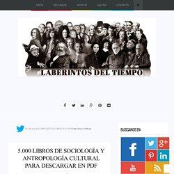 5.000 Libros de Sociología y Antropología Cultural para descargar en PDF