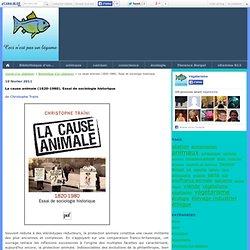 La cause animale (1820-1980). Essai de sociologie historique - Journal d'un végétarien
