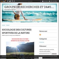 SOCIOLOGIE DES CULTURES SPORTIVES DE LA NATURE - GROUPE DE RECHERCHES ET D'ETUDES PROSPECTIVES SUR LE SPORT