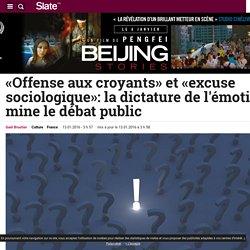 «Offense aux croyants» et «excuse sociologique»: la dictature de l'émotion mine le débat public