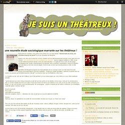 une nouvelle étude sociologique marrante sur les théâtreux ! - blog sur les théâtreux, roots, néo babs, menestrels, troubadours,