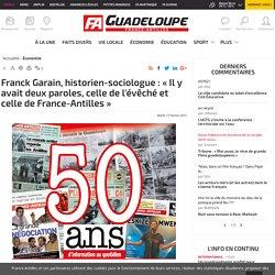 Franck Garain, historien-sociologue : « Il y avait deux paroles, celle de l'évêché et celle de France-Antilles » - Économie en Guadeloupe