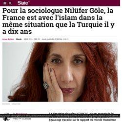 Pour la sociologue Nilüfer Göle, la France est avec l'islam dans la même situation que la Turquie il y a dix ans