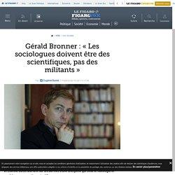 Gérald Bronner: «Les sociologues doivent être des scientifiques, pas des militants»