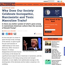 Why Does Our Society Celebrate Sociopathic, Narcissistic and Toxic Masculine Traits?