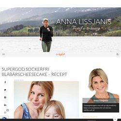 Supergod sockerfri blåbärscheesecake – recept - Anna Lissjanis - Trend o träning