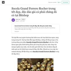 Socola Grand Ferrero Rocher trưng tết đẹp, độc đáo giá cả phải chăng đã có tại Bitshop