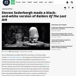 Steven Soderbergh made a black-and-white version of Raiders Of The Lost Ark