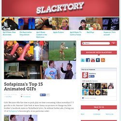 Sofapizza's Top 15 Animated GIFs &124; Slacktory &124; The only site on the internet.