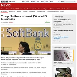 Trump: Softbank to invest $50bn in US businesses