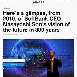 A 2010 talk by SoftBank CEO Masayoshi Son offers a glimpse of his vision of the distant future