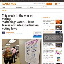 This week in the war on voting: 'Softening' voter-ID laws leaves obstacles; Garland on voting laws