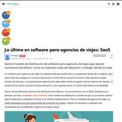 Lo último en software para agencias de viajes: SaaS