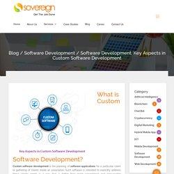 Software Development: Key Aspects in Custom Software Development