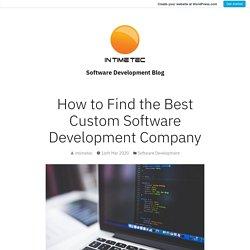 How to Find the Best Custom Software DevelopmentCompany