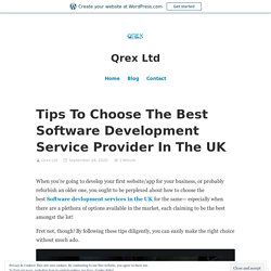 Tips To Choose The Best Software Development Service Provider In The UK – Qrex Ltd