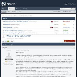 What is HDTV-LOL format? - Software Discussion & Support - Neowin Forums
