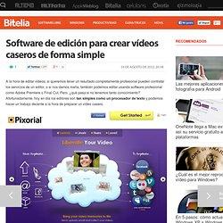 Software de edición para crear vídeos caseros de forma simple