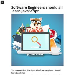 Software Engineers should all learn JavaScript.