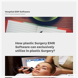 How plastic Surgery EMR Software can exclusively utilize in plastic Surgery? – Hospital ERP Software
