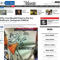 Why You Should Want to Pay for Software, Instagram Edition - Alexis C. Madrigal