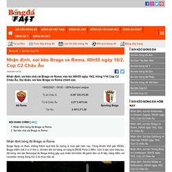 Nhận định, soi kèo Braga vs Roma, 00h55 ngày 19/2, Cúp C2 Châu Âu