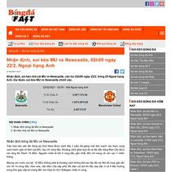 Nhận định, soi kèo MU vs Newcastle, 02h00 ngày 22/2, Ngoại hạng Anh
