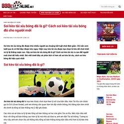 Soi kèo tài xỉu bóng đá là gì? Cách soi kèo tài xỉu bóng đá cho người mới