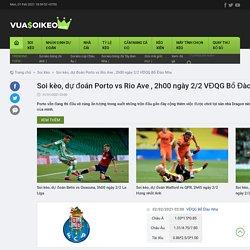 Soi kèo, dự đoán Porto vs Rio Ave , 2h00 ngày 2/2 VĐQG Bồ Đào Nha