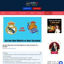 Soi Kèo Nhận định Trận Real Madrid vs Real Sociedad, 3h – 2/3/2021