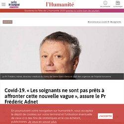19 oct. 2020 - Covid-19. «Les soignants ne sont pas prêts à affronter cette nouvelle vague», assure le Pr Frédéric Adnet