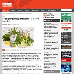 Se soigner par les plantes sera-t-il bientôt interdit ? - Europe
