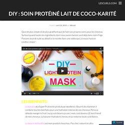 DIY : Soin Protéiné Lait de Coco-Karité